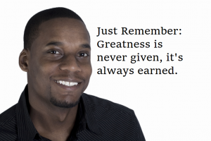 Greatness Is Never Given