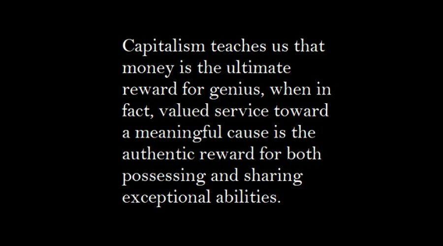 Capitalism And The True Reward Behind Genius